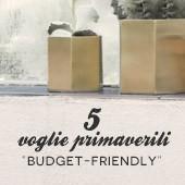 5 voglie primaverili : budget-friendly